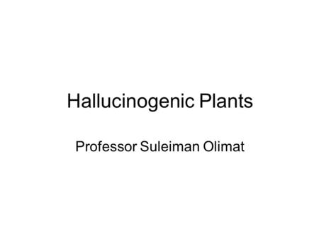 "Hallucinogenic Plants Professor Suleiman Olimat. What is addiction? (Latin) addictus---attached to something, positive. Today alcoholism called a ""brain."