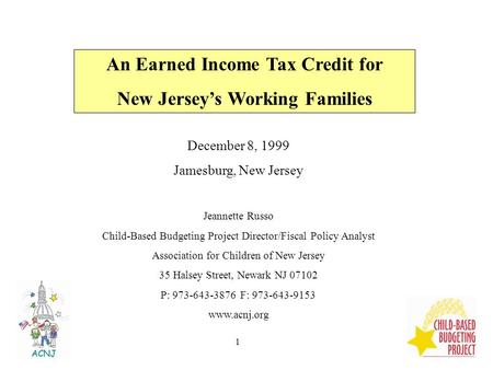1 December 8, 1999 Jamesburg, New Jersey Jeannette Russo Child-Based Budgeting Project Director/Fiscal Policy Analyst Association for Children of New Jersey.