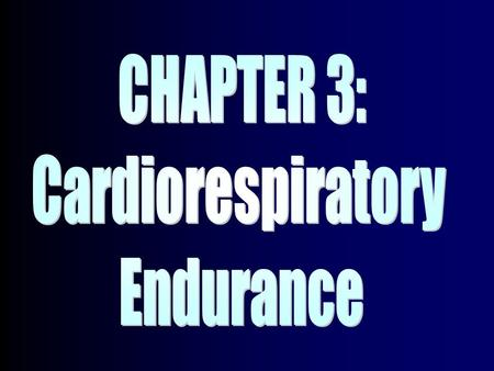 Cardiorespiratory Endurance The ability of the body to perform prolonged, large- muscle, dynamic exercise at moderate-to-high levels of intensityThe.