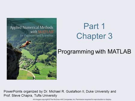 Part 1 Chapter 3 Programming with MATLAB PowerPoints organized by Dr. Michael R. Gustafson II, Duke University and Prof. Steve Chapra, Tufts University.