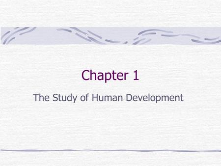 Chapter 1 The Study of Human Development. Human Development What is it? The study of how people change & how they remain they same Recurring Issues Nature.