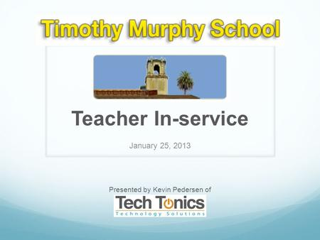 Teacher In-service January 25, 2013 Presented by Kevin Pedersen of.