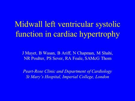 Midwall left ventricular systolic function in cardiac hypertrophy J Mayet, B Wasan, B Ariff, N Chapman, M Shahi, NR Poulter, PS Sever, RA Foale, SAMcG.