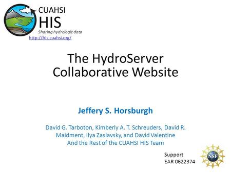 The HydroServer Collaborative Website Support EAR 0622374 CUAHSI HIS Sharing hydrologic data  Jeffery S. Horsburgh David G. Tarboton,