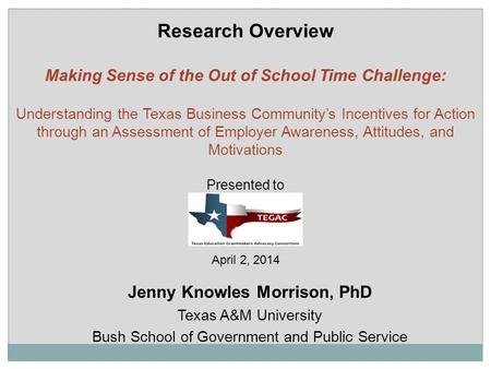 Jenny Knowles Morrison, PhD Texas A&M University Bush School of Government and Public Service Research Overview Making Sense of the Out of School Time.