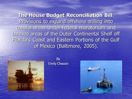 The House Budget Reconciliation Bill: Provisions to expand offshore drilling into coastal areas under federal moratorium and banned areas of the Outer.