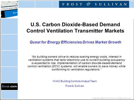 © Copyright 2002 Frost & Sullivan. All Rights Reserved. U.S. Carbon Dioxide-Based Demand Control Ventilation Transmitter Markets Quest for Energy Efficiencies.
