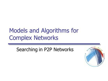 Models and Algorithms for Complex Networks Searching in P2P Networks.