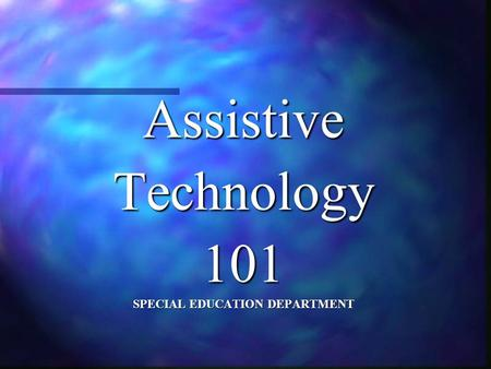 AssistiveTechnology101 SPECIAL EDUCATION DEPARTMENT.