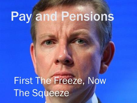 Pay and Pensions First The Freeze, Now The Squeeze.