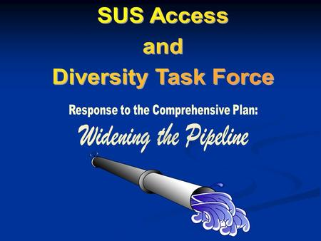 Increase access to SUS for underrepresented groups – widen pipeline Increase access to SUS for underrepresented groups – widen pipeline Improve graduation.
