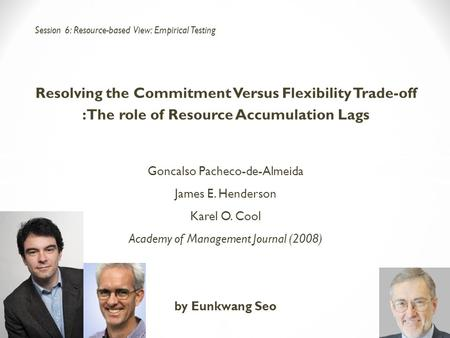 Resolving the Commitment Versus Flexibility Trade-off : The role of Resource Accumulation Lags Goncalso Pacheco-de-Almeida James E. Henderson Karel O.