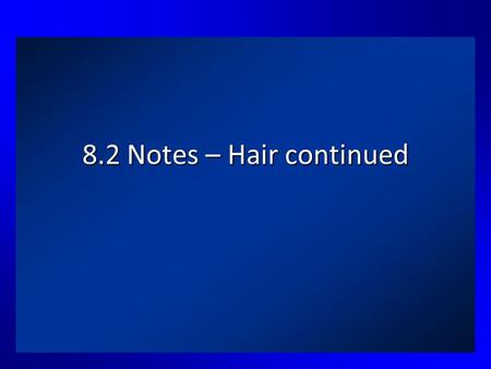 8.2 Notes – Hair continued. Objectives List hair features that are useful for microscopic comparison of human hairs Explain proper collection of forensic.
