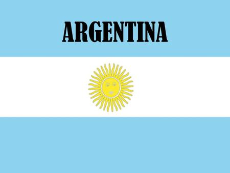 ARGENTINA. A plain rising in the southern half of South America from the Atlantic Bordered by Bolivia and Paraguay on the north and Uruguay and Brazil.