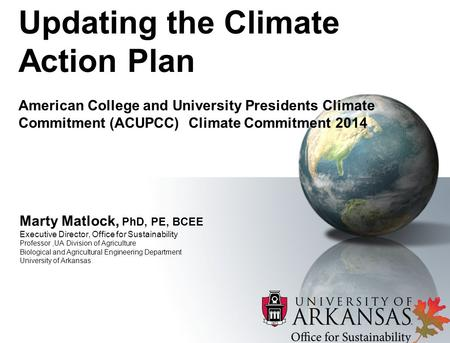 Marty Matlock, PhD, PE, BCEE Executive Director, Office for Sustainability Professor,UA Division of Agriculture Biological and Agricultural Engineering.