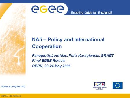 INFSO-RI-508833 Enabling Grids for E-sciencE www.eu-egee.org NA5 – Policy and International Cooperation Panagiotis Louridas, Fotis Karagiannis, GRNET Final.