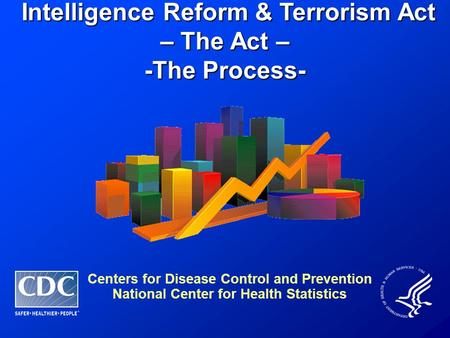 Intelligence Reform & Terrorism Act – The Act – Intelligence Reform & Terrorism Act – The Act – -The Process- Centers for Disease Control and Prevention.