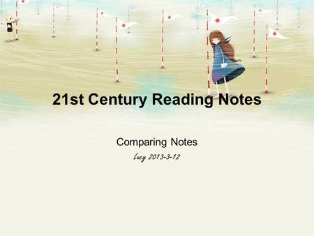 21st Century Reading Notes Comparing Notes Lucy 2013-3-12.