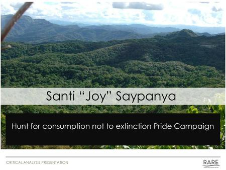 "Hunt for consumption not to extinction Pride Campaign Santi ""Joy"" Saypanya CRITICAL ANALYSIS PRESENTATION."