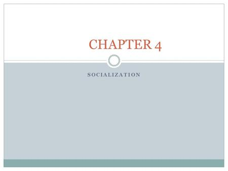 SOCIALIZATION CHAPTER 4. Key Topics 4-1 Socialization: Its Purpose and Importance 4-2 Nature and Nurture 4-3 Sociological Explanations of Socialization.