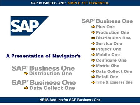 NB1S Add-ins for SAP Business One SAP BUSINESS ONE: SIMPLE YET POWERFUL A Presentation of Navigator's.