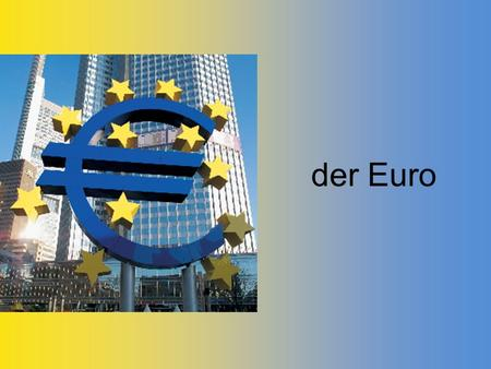 Der Euro. Latvia: adopted Euro in 2014 18 Member States of the EU use the euro as their currency Belgium Germany Ireland Greece Spain France Italy Cyprus.