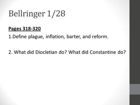 Bellringer 1/28 Pages 318-320 1.Define plague, inflation, barter, and reform. 2. What did Diocletian do? What did Constantine do?
