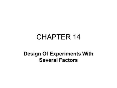 CHAPTER 14 Design Of Experiments With Several Factors.