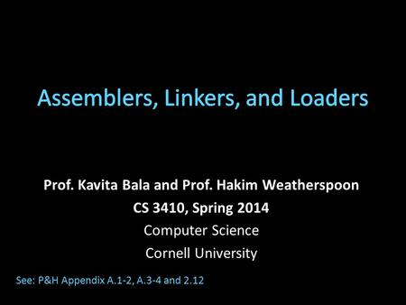 Prof. Kavita Bala and Prof. Hakim Weatherspoon CS 3410, Spring 2014 Computer Science Cornell University See: P&H Appendix A.1-2, A.3-4 and 2.12.