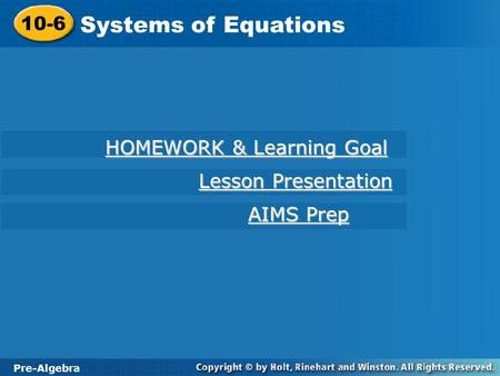 Pre-Algebra 10-6 Systems of Equations 10-6 Systems of Equations Pre-Algebra HOMEWORK & Learning Goal HOMEWORK & Learning Goal Lesson Presentation Lesson.
