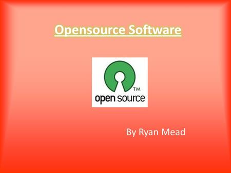By Ryan Mead. What is it? Open source software (also known as oss) is a computer software where people who own the software can submit idea's into where.
