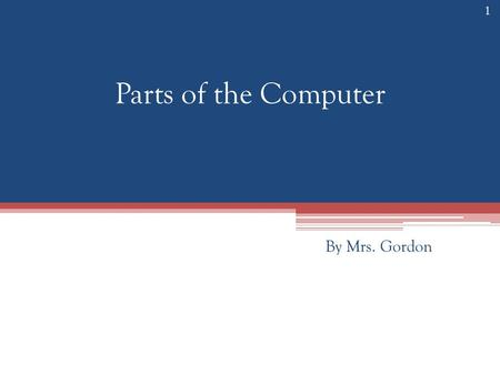 Parts of the Computer By Mrs. Gordon 1. 2 Monitor or Computer Screen The monitor displays the computer's open programs, allowing the user to interact.