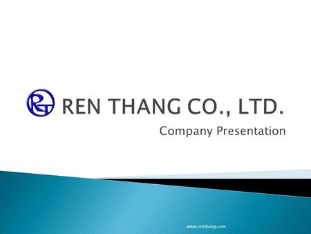 Company Presentation www.renthang.com.  Ren Thang Co., Ltd. is a professional machinery manufacturer of making electronic components lead cutter/former,