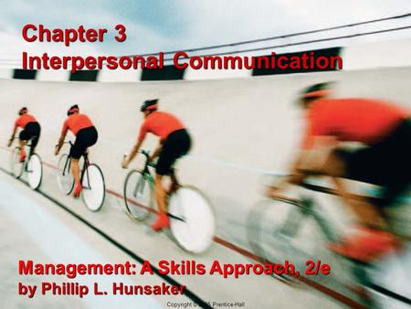 3-1 Copyright © 2005 Prentice-Hall Chapter 3 Interpersonal Communication Management: A Skills Approach, 2/e by Phillip L. Hunsaker Copyright © 2005 Prentice-Hall.