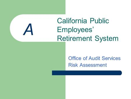 Office of Audit Services Risk Assessment California Public Employees' Retirement System A.