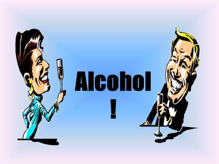Alcohol ! WHAT IS ALCOHOL A DEPRESSANT THAT SLOWS DOWN THE CENTRAL NERVOUS SYSTEM AND THE BRAIN.