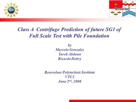 Class A Centrifuge Prediction of future SG1 of Full Scale Test with Pile Foundation by Marcelo Gonzalez Tarek Abdoun Ricardo Dobry Rensselaer Polytechnic.