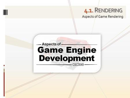 4.1. R ENDERING Aspects of Game Rendering. From Wikipedia: Rendering is the process of generating an image from a model. The model is a description.