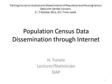 Population Census Data Dissemination through Internet H. Furuta Lecturer/Statistician SIAP 1 Training Course on Analysis and Dissemination of Population.