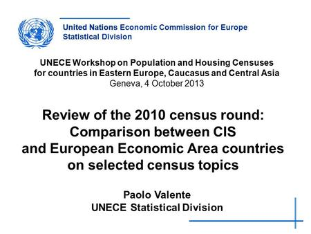 United NationsUnited Nations Economic Commission for Europe Statistical Division UNECE Workshop on Population and Housing Censuses for countries in Eastern.