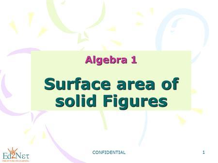 CONFIDENTIAL 1 Algebra 1 Surface area of solid Figures.