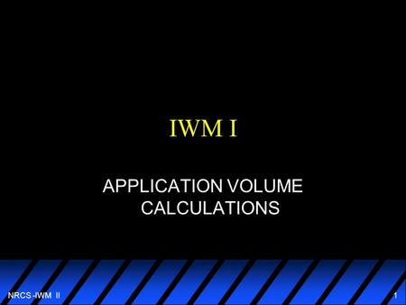 NRCS -IWM II 1 IWM I APPLICATION VOLUME CALCULATIONS.