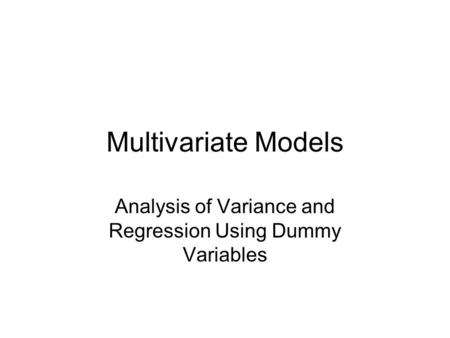 Multivariate Models Analysis of Variance and Regression Using Dummy Variables.