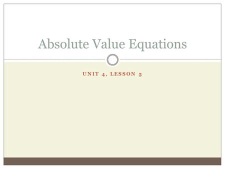 UNIT 4, LESSON 5 Absolute Value Equations. Review of Absolute Value  ions/absolutevalue/preview.weml