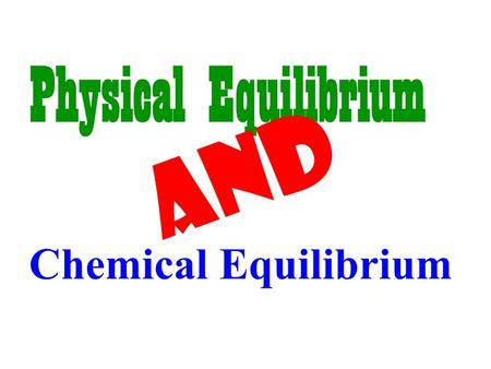 Chemical Equilibrium Physical Equilibrium AND. Describe physical and chemical equilibrium Describe the conditions needed for equilibrium. Write the equilibrium.