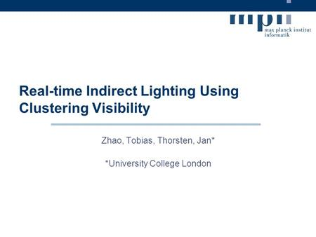 Real-time Indirect Lighting Using Clustering Visibility Zhao, Tobias, Thorsten, Jan* *University College London.