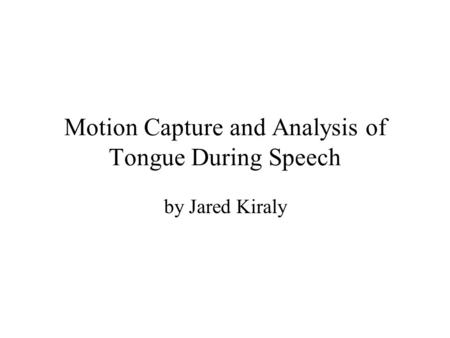 Motion Capture and Analysis of Tongue During Speech by Jared Kiraly.