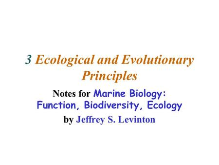 3 Ecological and Evolutionary Principles Notes for Marine Biology: Function, Biodiversity, Ecology by Jeffrey S. Levinton.