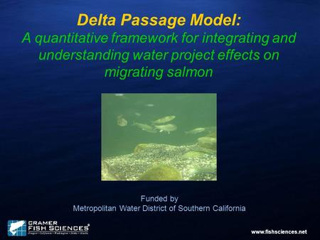 Delta Passage Model: A quantitative framework for integrating and understanding water project effects on migrating salmon Funded by Metropolitan Water.