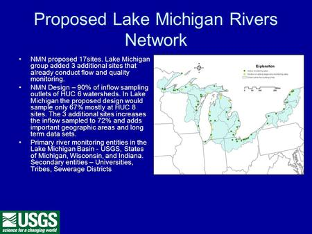 Proposed Lake Michigan Rivers Network NMN proposed 17sites. Lake Michigan group added 3 additional sites that already conduct flow and quality monitoring.